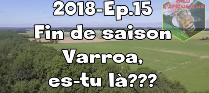 2018-Ep.15 – Fin de saison; Varroa es-tu là???